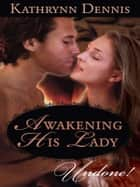Awakening His Lady ebook by Kathrynn Dennis