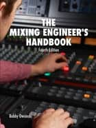 The Mixing Engineer's Handbook Fourth Edition ebook by Bobby Owsinski