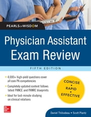 Physician Assistant Exam Review, Pearls of Wisdom ebook by Daniel Thibodeau,Scott Plantz