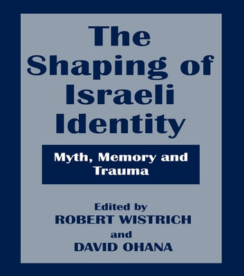 The Shaping of Israeli Identity - Myth, Memory and Trauma ebook by