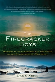 The Firecracker Boys - H-Bombs, Inupiat Eskimos, and the Roots of the Environmental Movement ebook by Dan O'Neill