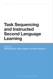 Task Sequencing and Instructed Second Language Learning ebook by Melissa Baralt,Roger Gilabert,Peter Robinson