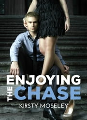 Enjoying the Chase ebook by Kirsty Moseley