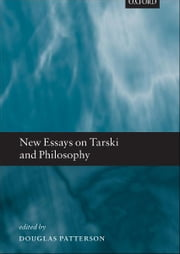 New Essays on Tarski and Philosophy ebook by Douglas Patterson