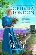 Never an Amish Bride ebook by Ophelia London