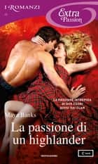 La passione di un highlander (I Romanzi Extra Passion) eBook by Maya Banks, Giuliano Claudio Acunzoli