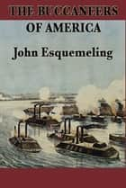 The Buccaneers of America ebook by John Esquemeling