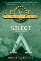 Seven Wonders Journals 1: The Select (Seven Wonders, Book 1) eBook by Peter Lerangis