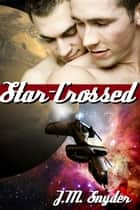 Star-Crossed ebook by J.M. Snyder