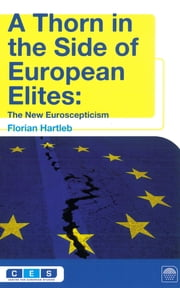 A Thorn in the Side of European Elites - The New Euroscepticism ebook by Florian Hartleb
