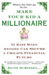 Make Your Kid a Millionaire - 11 Easy Ways Anyone Can Secure a Child's Financial Future ebook by Kevin McKinley