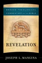 Revelation (Brazos Theological Commentary on the Bible Book #) ebook by Joseph L. Mangina