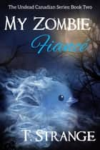 My Zombie Fiancé ebook by T. Strange