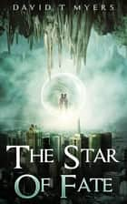 The Star of Fate ebook by David T Myers