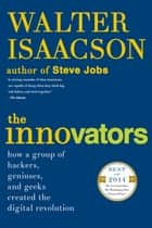 The Innovators - How a Group of Hackers, Geniuses, and Geeks Created the Digital Revolution ebook by Walter Isaacson