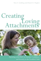 Creating Loving Attachments - Parenting with PACE to Nurture Confidence and Security in the Troubled Child ebook by Kim Golding,Daniel Hughes