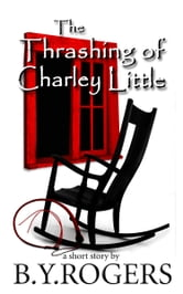 The Thrashing of Charley Little ebook by B Y Rogers