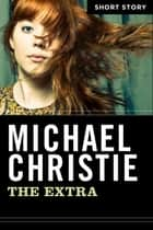 The Extra ebook by Michael Christie