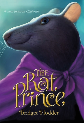 The Rat Prince - A New Twist on Cinderella ebook by Bridget Hodder
