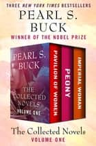 The Collected Novels Volume One - Pavilion of Women, Peony, and Imperial Woman ebook by Pearl S. Buck