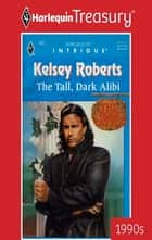 THE TALL, DARK ALIBI ebook by Kelsey Roberts
