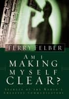 Am I Making Myself Clear? ebook by Terry Felber