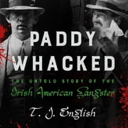 Paddy Whacked - The Untold Story of the Irish American Gangster audiobook by T. J. English