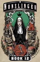 Nunslinger 12 - West of Absolution ebook by Stark Holborn