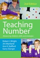 Teaching Number - Advancing Children's Skills and Strategies ebook by Garry Stanger, Ann K Stafford, Mr James Martland,...