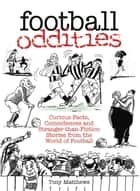 Football Oddities - Curious Facts, Coincidences and Stranger-Than-Fiction Stories from the World of Football ebook by Tony Matthews