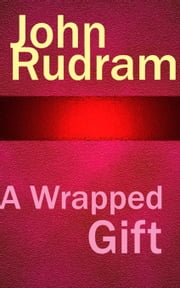 A Wrapped Gift ebook by John Rudram