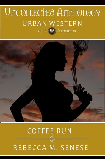 Coffee Run - Uncollected Anthology: Urban Western ebook by Rebecca M. Senese