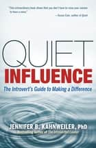 Quiet Influence - The Introvert's Guide to Making a Difference eBook by Jennifer B. Kahnweiler PhD