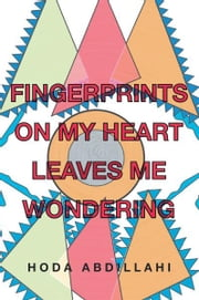 Fingerprints on My Heart Leaves Me Wondering ebook by Hoda Abdillahi