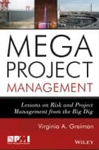 Megaproject Management - Lessons on Risk and Project Management from the Big Dig ebook by Virginia A. Greiman