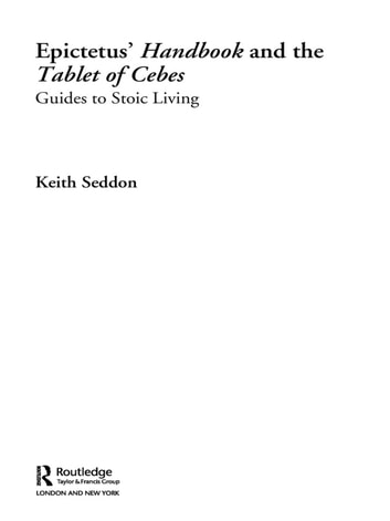 Epictetus' Handbook and the Tablet of Cebes - Guides to Stoic Living ebook by Keith Seddon