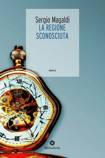 La Regione Sconosciuta ebook by Sergio Magaldi