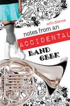 Notes From An Accidental Band Geek ebook by Erin Dionne