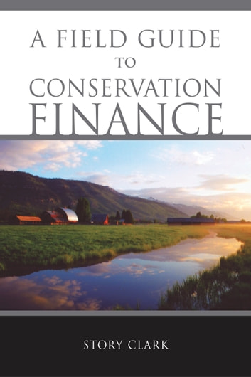 A Field Guide to Conservation Finance ebook by Story Clark
