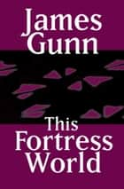 This Fortress World ebook by James Gunn