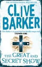 The Great and Secret Show ebook by Clive Barker