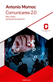 Comunicarea 2.0. New media, participare și populism ebook by Momoc Antonio