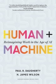 Human + Machine - Reimagining Work in the Age of AI ebook by Paul R. Daugherty, H. James Wilson
