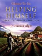 Helping Himself - Grant Thornton's Ambition ebook by Jr. Horatio Alger