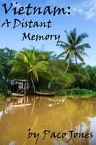 Vietnam: A Distant Memory ebook by