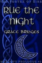 Rue the Night: Mariah's Prologue #3 ebook by Grace Bridges