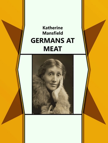 GERMANS AT MEAT ebook by Katherine Mansfield