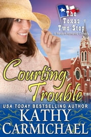 Courting Trouble - A Romantic Comedy ebook by Kathy Carmichael