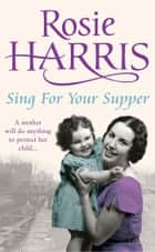 Sing for Your Supper ebook by Rosie Harris