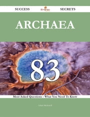 Archaea 83 Success Secrets - 83 Most Asked Questions On Archaea - What You Need To Know ebook by Adam Mcdowell